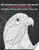 100 animales es el cazador más mortal - Libro de colorear para adultos - Cocodrilo, Pantera, Gato montés, Cobra, otro