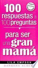 100 Respuestas a 100 Preguntas Para Ser Una Gran Mama