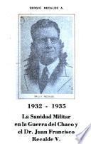 1932-1935, la sanidad militar en la Guerra del Chaco y el Dr. Juan Francisco Recalde V.