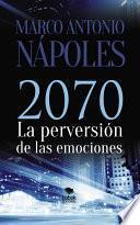 2070, LA PERVERSIÓN DE LAS EMOCIONES