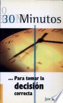 30 Minutos Para Tomar La Decision Correcta