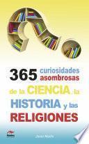 365 curiosidades asombrosas de la Historia, la Ciencia y las Religiones