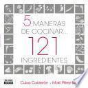 5 maneras de cocinar 121 ingredientes