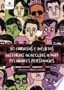 50 curiosas e inéditas historias acaecidas a muy peculiares personajes