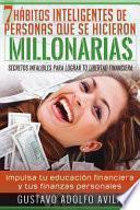7 Habitos Inteligentes de Personas Que Se Hicieron Millonarias: Secretos Infalibles Para Lograr Tu Libertad Financiera. Impulsa Tu Educaci