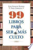 99 libros para ser mas culto / 99 Books To Be More Cultured