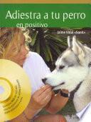 Adiestra a tu perro en positivo (+DVD)