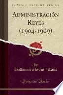 Administración Reyes (1904-1909) (Classic Reprint)