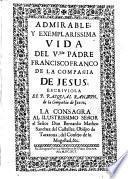 Admirable vida y exemplarissima del Vble. P. Francisco Franco S.J.