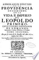 Admirables efectos de la providencia sucedidos en la vida e imperio de Leopoldo primero ...
