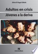 Adultos en crisis. Jóvenes a la deriva