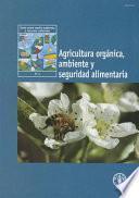 Agricultura Orgánica, Ambiente Y Seguridad Alimentaria