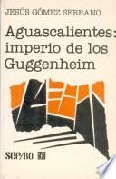 Aguascalientes, imperio de los Guggenheim