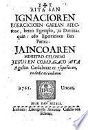 Aita San Ignacioren Egercicioen gañean afectoac, beren egemplo, ta doctrinaquin