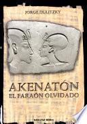 Akenatón, el faraón olvidado