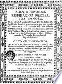 Aliento fervoroso, respiración festiva, voz sonora, con que la universidad de Zaragoza significó su devoción... a la venerable imagen de Ntra. Sra. del PIlar