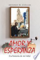 AMOR Y ESPERANZA (La historia de mi vida)