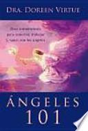Ángeles 101 : obra introductoria para conectar, trabajar y sanar con los ángeles