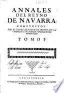 Annales del Reyno de Navarra. Compuestos por el padre m. Ioseph de Moret, de la Compañia de Iesu, natural de Pamplona, chronista del mismo Reyno. Tomo 1. [- tercero]