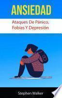 Ansiedad: Ataques De Pánico, Fobias Y Depresión