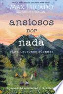 Ansiosos por nada (Edición para lectores jóvenes)