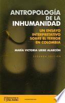 Antropología de la inhumanidad: un ensayo interpretativo sobre el terror en Colombia