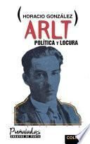 Arlt, política y locura