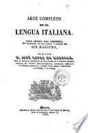 Arte completo de la lengua italiana nuevo método para aprenderla sin necesidad de mas libros y aunque sea sin maestro par D. Josè Lopez de Morelle