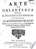 Arte de Galanteria. Escreviòla D. F. de-Portugal. Offrecida a las Damas de Palacio por D. Lucas de Portugal