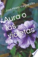 Aura o las violetas Novela de José María Vargas Vila