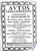 Autos sacramentales, alegoricos, y historiales del insigne poeta español don Pedro Calderon de la Barca ...