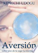 Aversión: Libro uno de la saga La mentalista