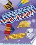 Aviones de papel. Top flight : 20 modelos y tres niveles diferentes de dificultad