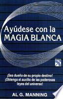 Ayudese Con LA Magia Blanca/Benefits White Magic