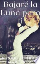 Bajaré la Luna para ti