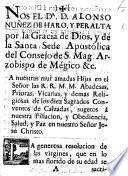 Begin. Nos el Dr D. Alonso Nuñez de Haro y Peralta, ... Arzobispo de Mégico ... á nuestras mui amadas Hijas en el Señor, las ... Religiosas de los diez Sagrados Conventos de Calzadas, Salud, etc. [A pastoral letter, dated, 22 Aug. 1774.]
