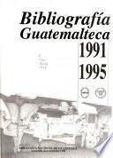 Bibliografía Guatemalteca, 1991 1995