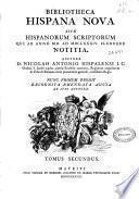 Bibliotheca Hispana nova sive Hispanorum scriptorum qui ab anno MD ad MDCLXXXIV floruere notitia