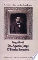 Biografía del Dr. Agustín Jorge O'Horán Escudero