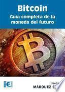 Bitcoin. Guía completa de la moneda del futuro