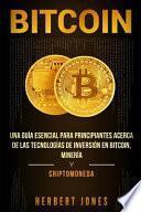 Bitcoin: Una Guía Esencial Para Principiantes Acerca de Las Tecnologías de Inversión En Bitcoin, Minería Y Criptomoneda
