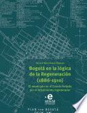 Bogotá en la lógica de la Regeneración, 1886-1910