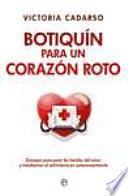 Botiquín para un corazón roto : consejos para curar las heridas del amor y transformar el sufrimiento en autoconocimiento
