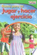 Bueno para mí: Jugar y hacer ejercicio (Good for Me: Play and Exercise)