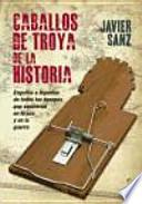 Caballos de Troya de la historia : engaños e ingenios de todos los tiempos que vencieron en la paz y en la guerra