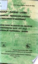 CACAO - PLATANO - LAUREL MANEKO, PRODUCCION AGRICOLA Y CRECIMIENTO MADERABLE RESULTADOS DE ENSAYOS DEL PROYECTO AGROSFORESTAL CATIE / GTZ EN LA REGION DE CHANGUINOLA, PANAMA