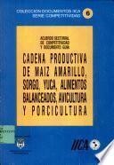 Cadena Productiva de Maiz Amarillo, Sorgo, Yuca, Alimentos Balanceados, Avicultura y Porcicultura