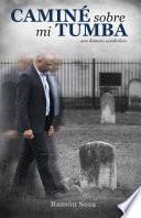Caminé sobre mi tumba