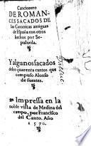 Cancionero de Romances sacados de las Coronicas antiguas de Espana con otros hechos ; Y algunos sacados de los quarenta cantos que compuso Alonso de Fuentes