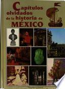 Capítulos olvidados de la historia de México